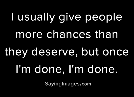 I Usually Give People More Chances Than They