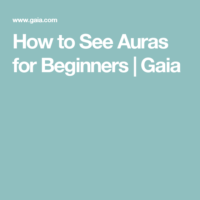 How to See Auras for Beginners | Gaia