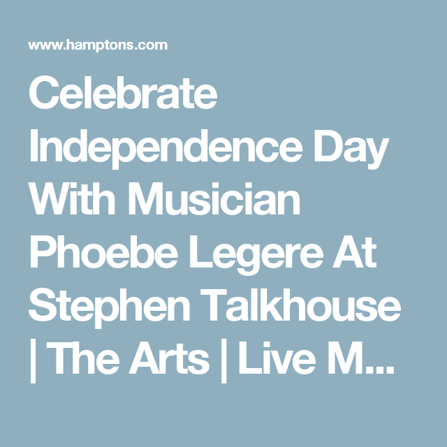 Celebrate Independence Day With Musician Phoebe Legere At Stephen Talkhouse | The Arts | Live Music View