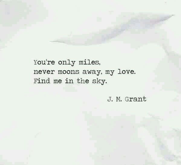 """""""You're only miles, never moons away my love. Find me in the sky"""" -J.M.Grant"""