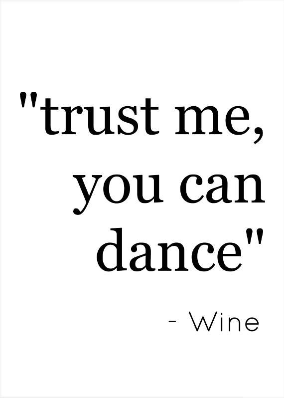 Funny Wine Quotes Trust me you can dance   wine, funny wine quote print, humour  Funny Wine Quotes