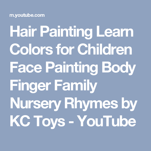 Hair Painting Learn Colors for Children Face Painting Body Finger Family Nursery Rhymes by KC Toys - YouTube