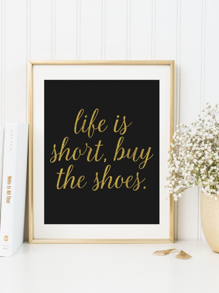 9e7d06d5faf27 Life is Short Buy the Shoes, INSTANT DOWNLOAD, Black and Gold Print ...