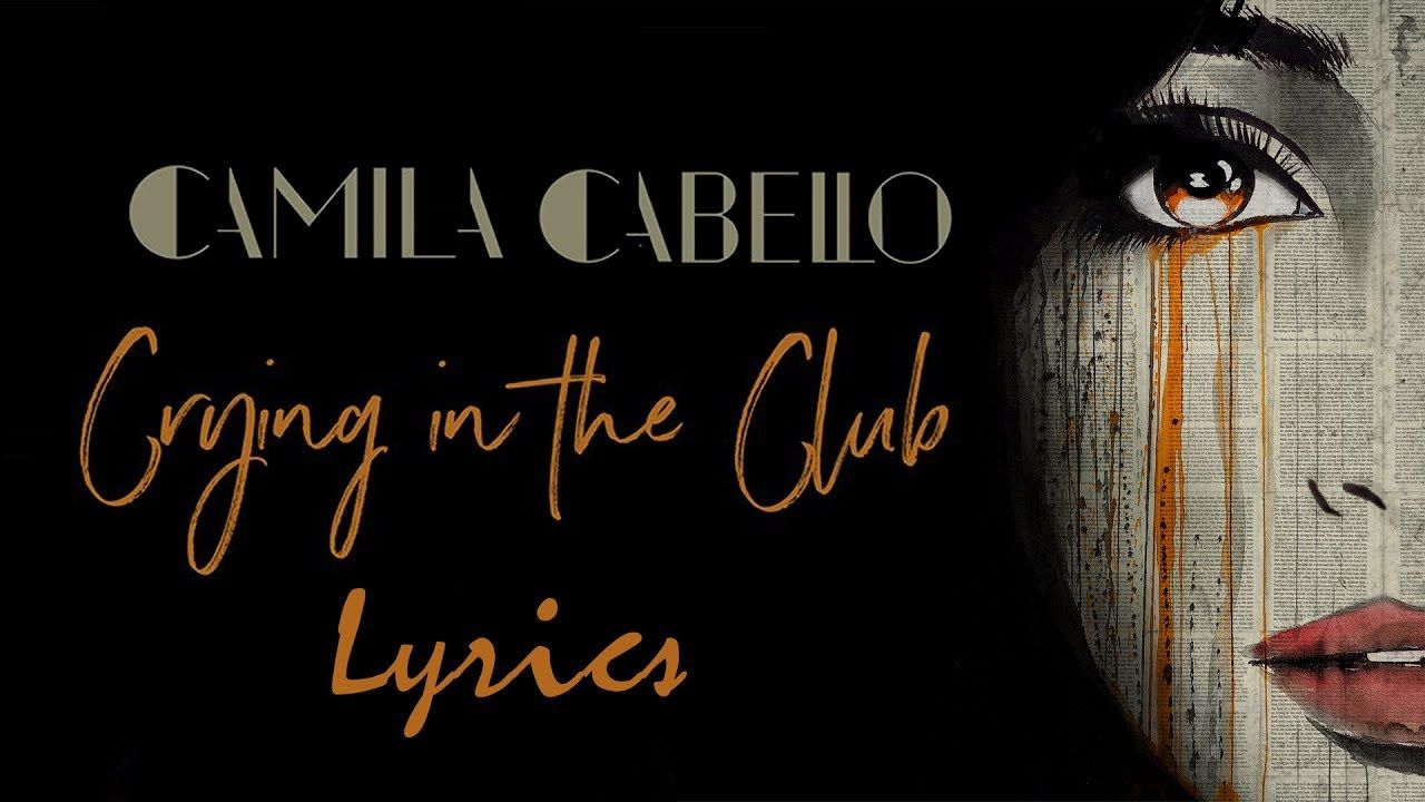 Camila Cabello Crying In The Club Lyrics Fun To Be One Camila Cabello Music Is Life