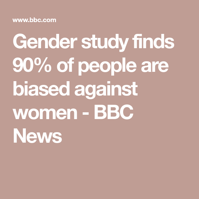 Gender Study Finds 90 Of People Are Biased Against Women Gender Studies Development Programs Reproductive Rights