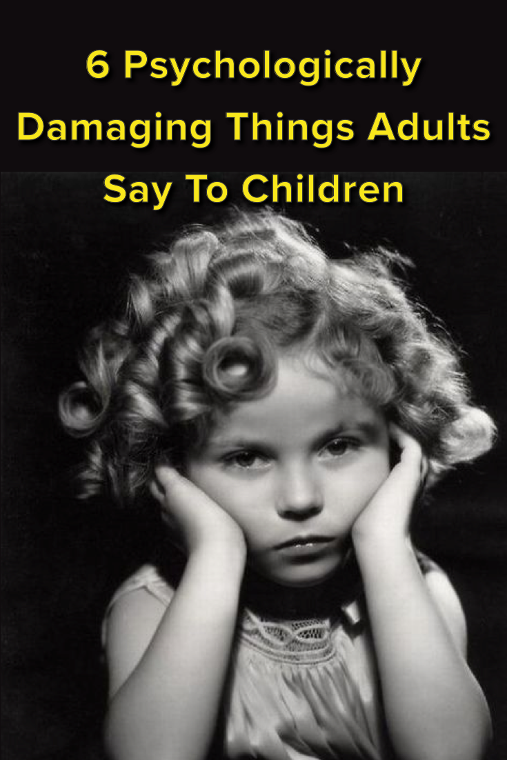 6 Psychologically Damaging Things S Say To Children All The Time