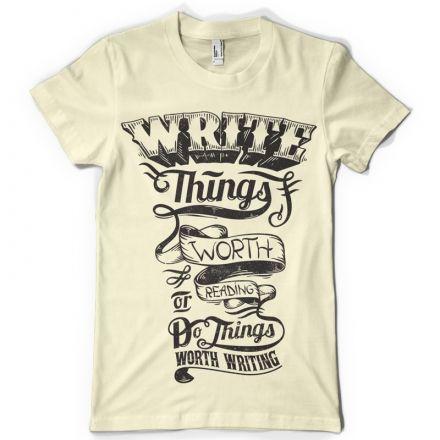 Write things worth reading Custom t-shirts