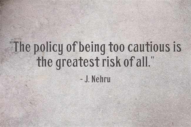 The Policy Of Being Too Cautious Is The Greatest Risk Of All J Nehru Trading Quotes Quotes Greatful