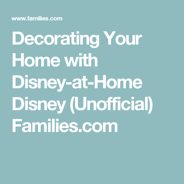 Decorating Your Home with Disney-at-Home Disney (Unofficial) Families.com