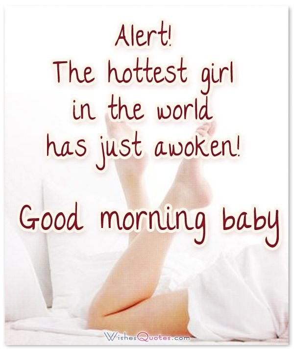 Alert The Hottest Girl In The World Has Just Awoken Good Morning Baby Good Morning Messages Morning Love Quotes Good Morning Texts