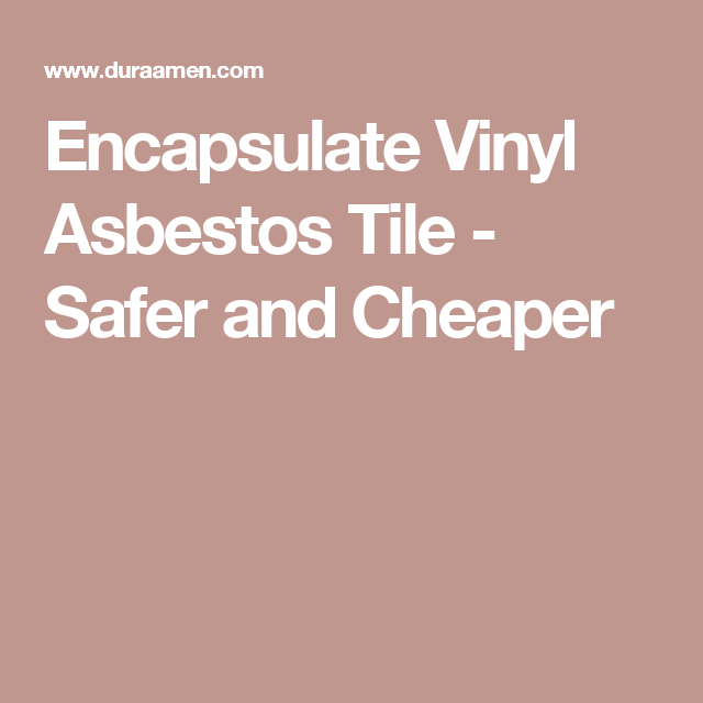 Encapsulate Vinyl Asbestos Tile Safer And Cheaper With Images Asbestos Tile Tiles Vct Tile