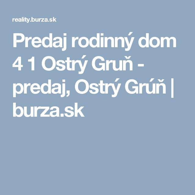 Predaj rodinný dom 4 1 Ostrý Gruň - predaj, Ostrý Grúň | burza.sk