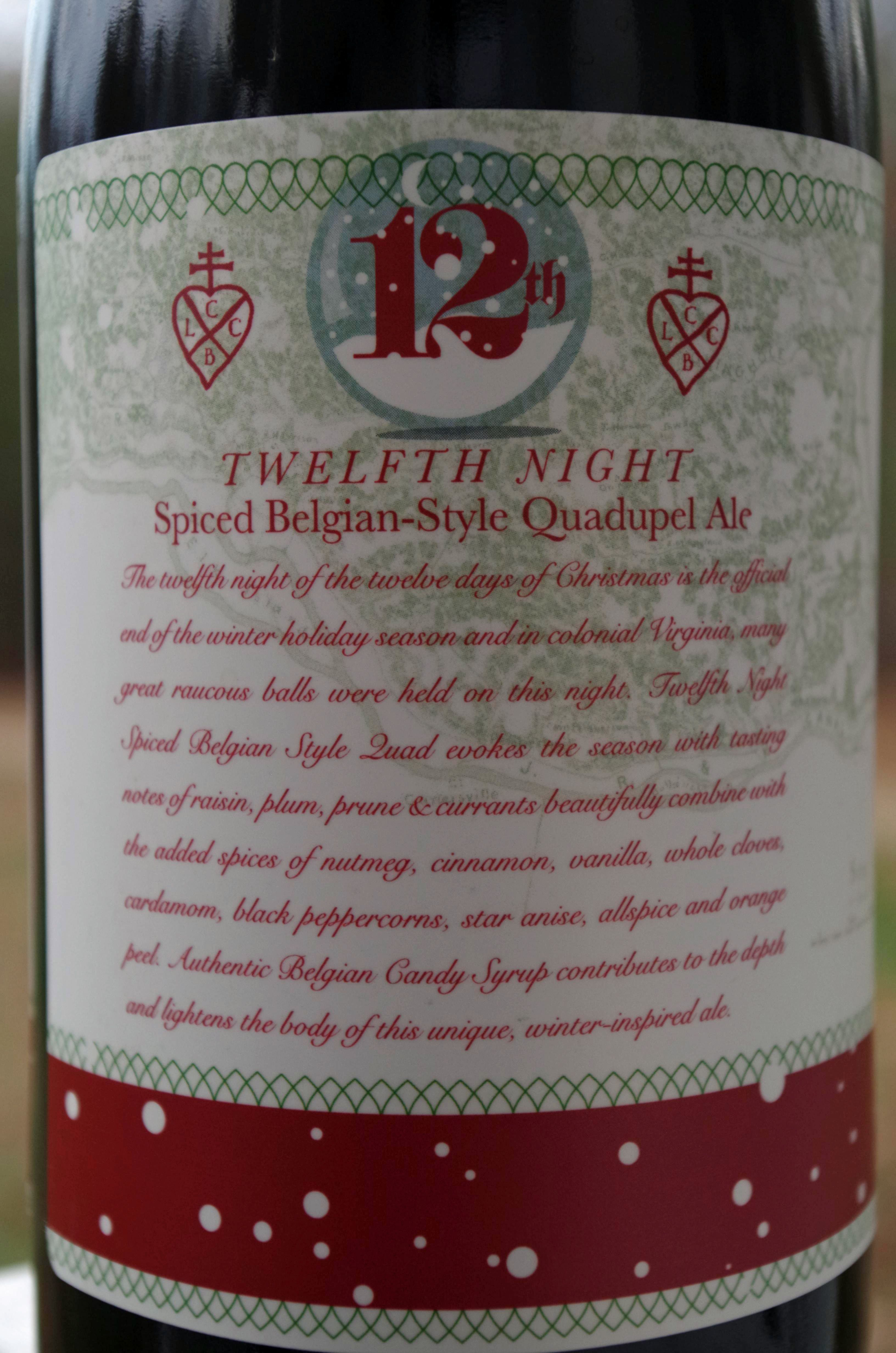 12th Night Spiced Belgian-Style Quad 9.5% ABV, 29 IBU Spices Used: Orange Peel, Vanilla, Ginger, Cinnamon, Allspice, Whole Clove, Star Anise, Nutmeg & Black Peppercorn Lickinghole Creek Craft Brewery Goochland County, VA