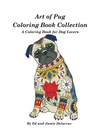 Introducing Art Of Pug Coloring Book Collection A Coloring Book