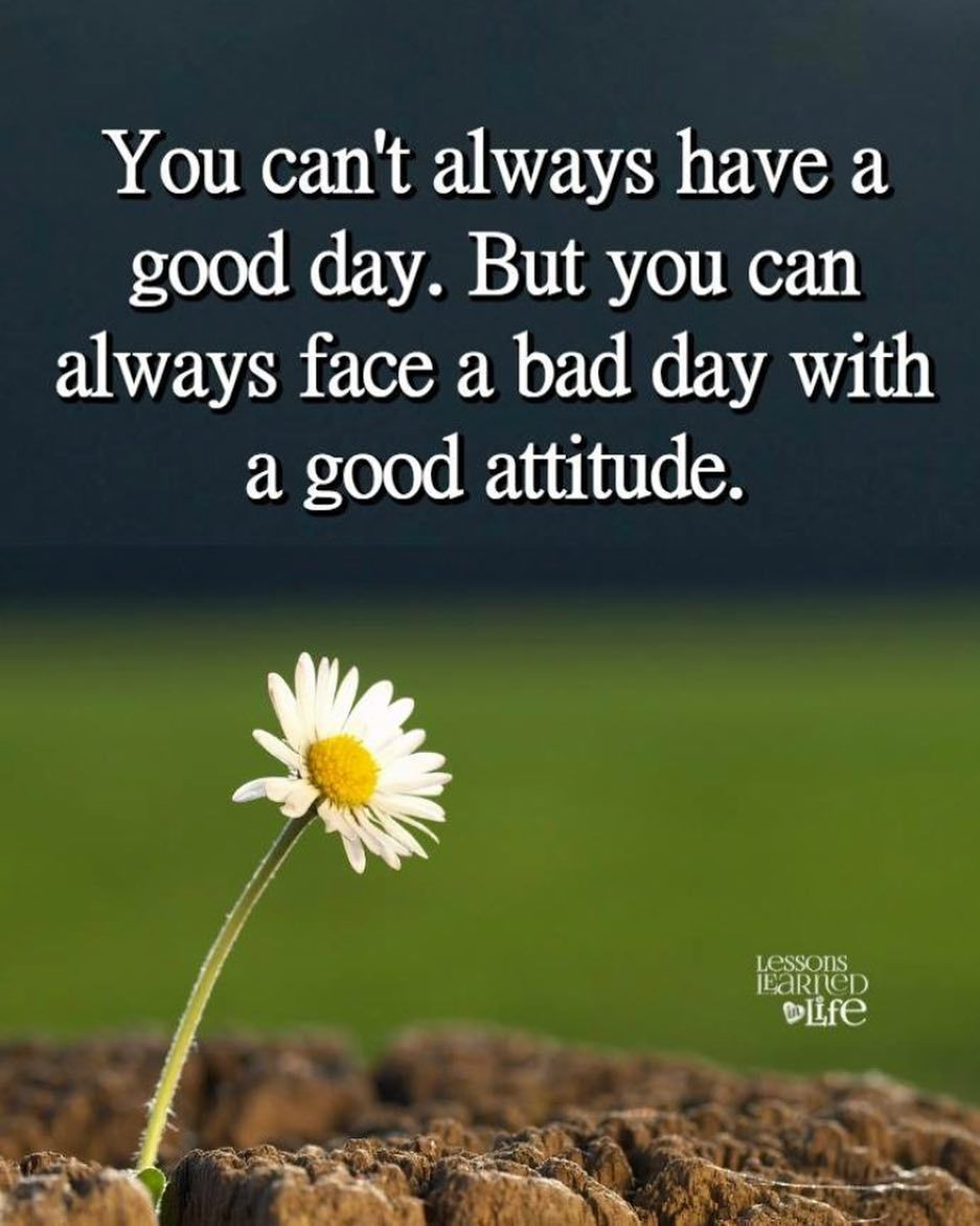 You Can T Always Have A Good Day But You Can Always Face A Bad Day With A Good Attitude Life Quotes Quotes Quote L Good Day Quotes Bad Day Quotes Hello