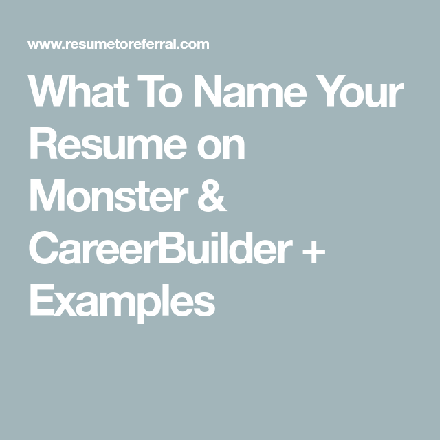 What To Name Your Resume On Monster Careerbuilder Examples With Images Resume Names Resume Tips