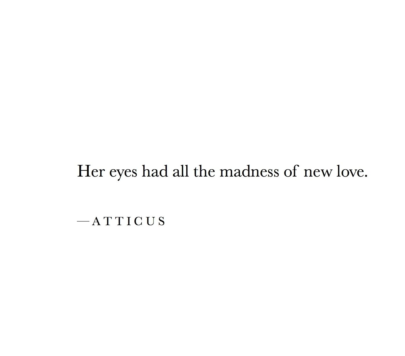 Her Eyes Atticuspoetry Atticus Love Madness Words Quotes Quotes About Her Eyes She Quotes