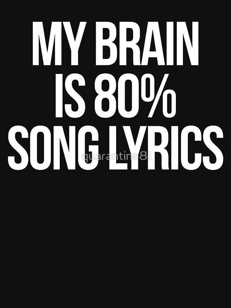 """My brain is 80% song lyrics"""" funny quote. • Also buy this ..."""