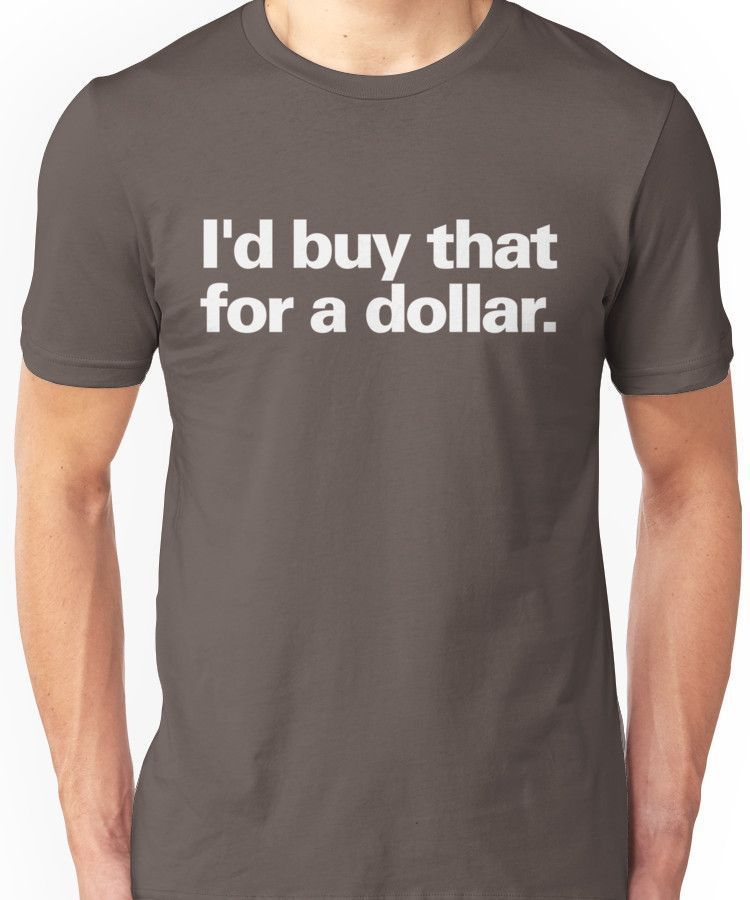 Id Buy That For A Dollar Unit Shirt