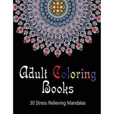 Adult Coloring Books 30 Stress Relieving Mandalas For Adults Volume 1