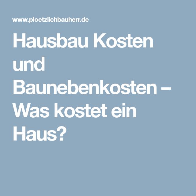 Hausbau Kosten und Baunebenkosten – Was kostet ein Haus? | Pinterest ...