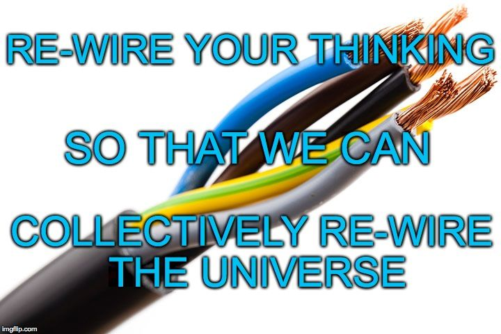 LET\'S RE-WIRE THE PLANET AND COLLECTIVELY RE-WIRE THE UNIVERSE ...