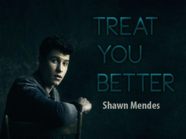 Treat You Better Shawn Mendes Treat You Better Shawn Shawn Mendes Shawn Mendes Funny