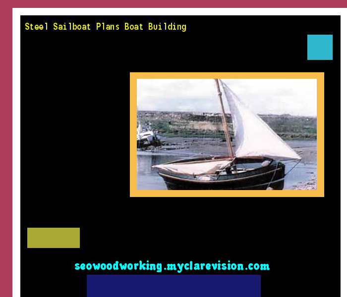 Steel Sailboat Plans Boat Building 081142 - Woodworking Plans and Projects!