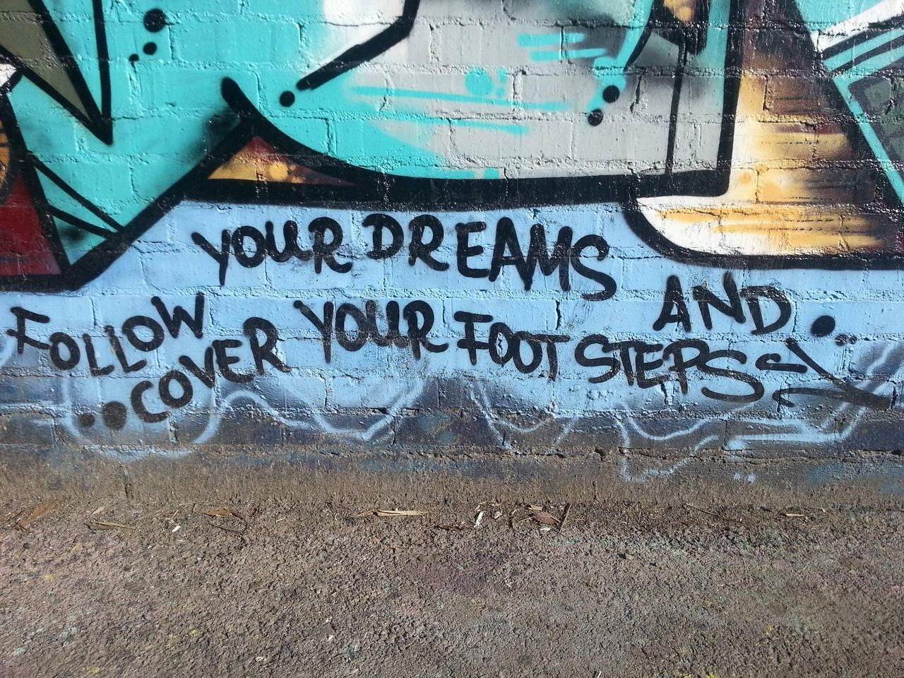 Follow your dreams and cover your footsteps