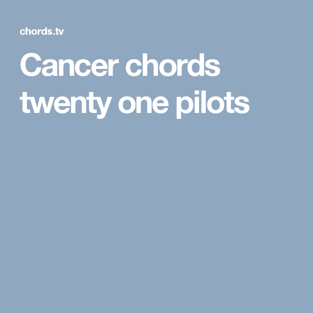 Cancer Chords Twenty One Pilots Bries Instruments In 2018