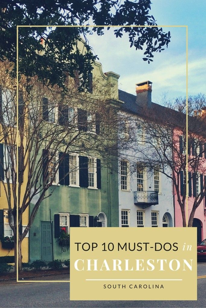 Top 10 Must Dos In Charleston Travel Guide