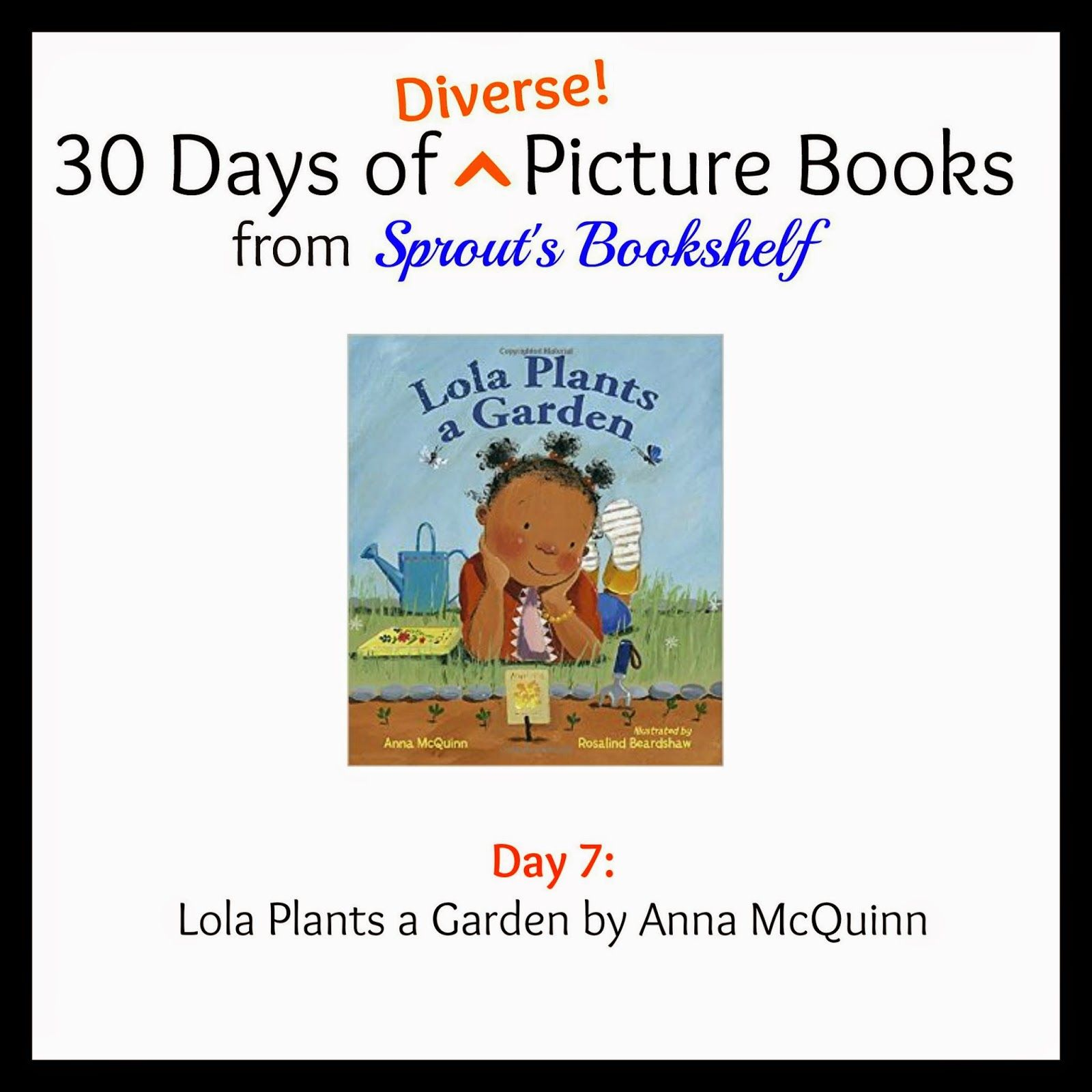 Sprout's Bookshelf: 30 Days of Diverse Picture Books - Lola Plants a Garden. One thing I love about Lola Plants a Garden is that it teaches kids how to work through a project from beginning to end. @sproutsbkshelf