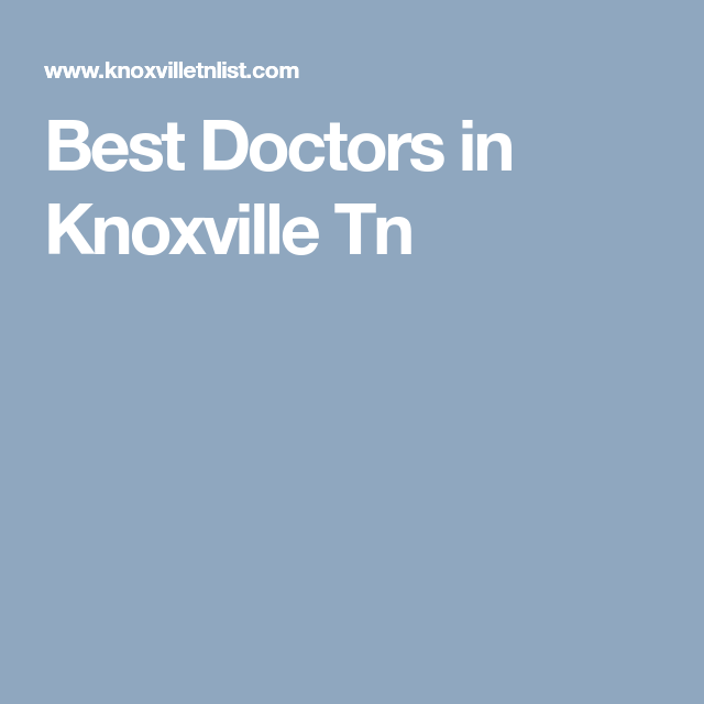 Best Doctors In Knoxville Tn Best Doctors Knoxville Tn Doctor In