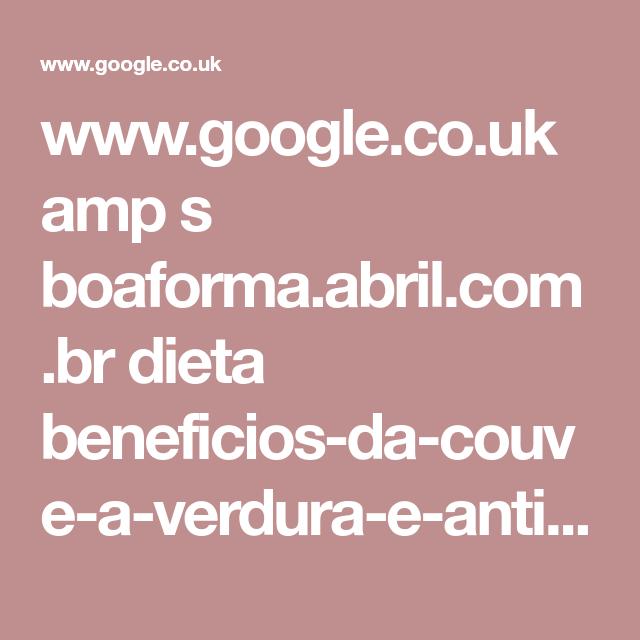 www.google.co.uk amp s boaforma.abril.com.br dieta beneficios-da-couve-a-verdura-e-anti-inflamatoria-e-cicatrizante amp