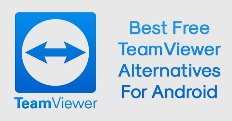 Top 5 Best TeamViewer Alternatives For Android 2019