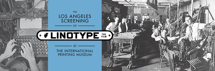 Linotype the Film in LA at the International Printing Museum!