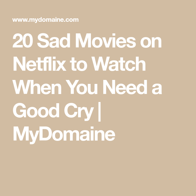15 Sad Movies on Netflix to Watch When You Just Need to Let It Out