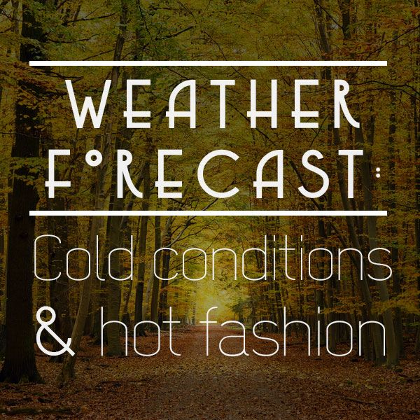 Weather Quotes: Weather Forecast: Cold Conditions & Hot Fashion. #autumn