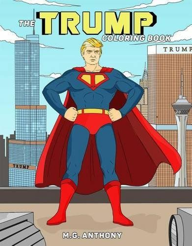 The Trump Coloring Book https://www.safetygearhq.com/product/trending-products/25-books-about-donald-j-trump/the-trump-coloring-book/