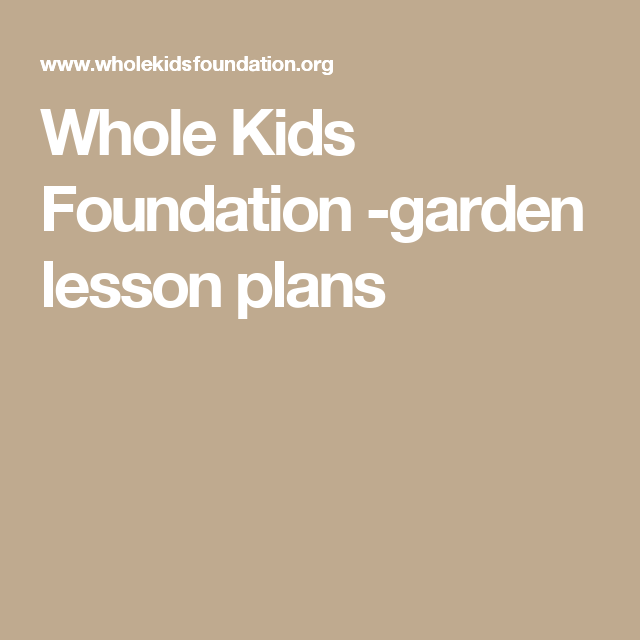 Whole Kids Foundation garden lesson plans – Gardening Lesson Plans