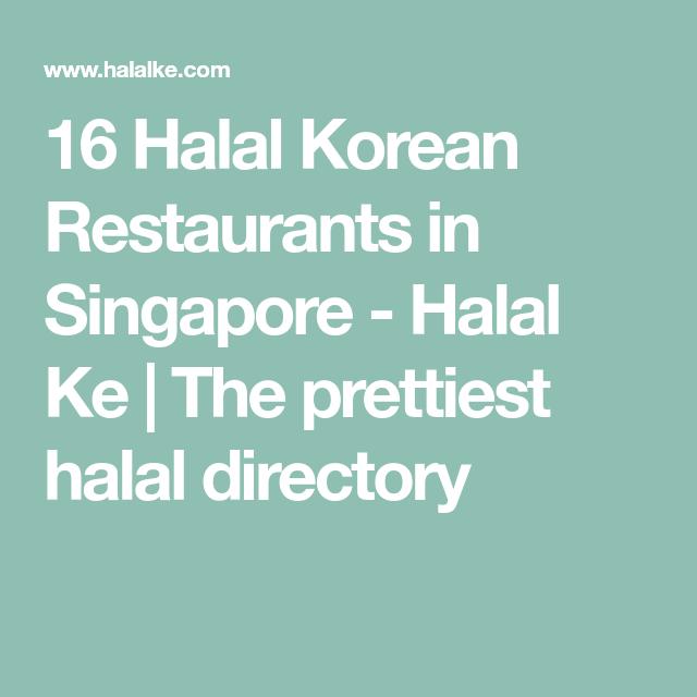 16 Halal Korean Restaurants In Singapore Halal Ke The Prettiest Halal Directory Korean Restaurant Halal Bulgogi Beef