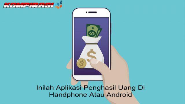 Inilah Daftar Aplikasi Penghasil Uang Di Handphone Android Aplikasi Android Uang