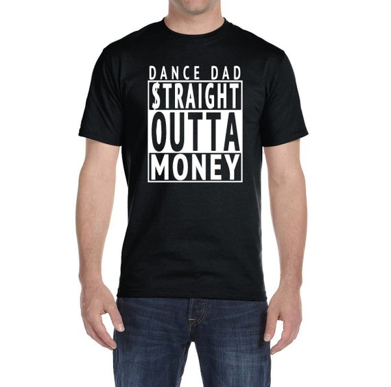 8b617527 Dance Dad Straight Outta Money Shirt, Dance Dad Shirt, Dad Gift, Dance Dad  T-Shirt
