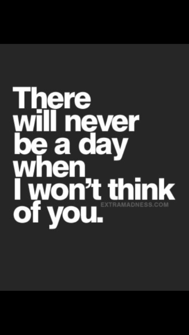 I Will Always Think Of You Everyday Forever You Are My One True Love Relatable Quotes Ex Quotes Life Quotes