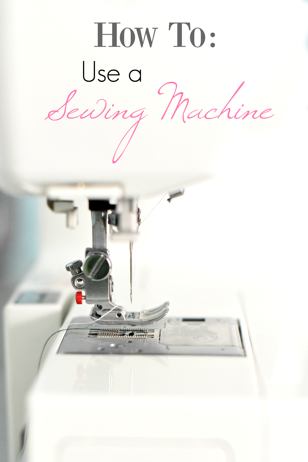 How to Use a Sewing Machine-A Guide for Beginners | Pinterest ...