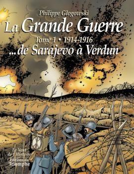 La Grande Guerre 2 Tomes Bd De P Glogowski Le 1er Tome Nous Fait Vivre Les 2 Premieres Annees Du Conflit Dans Tou La Grande Guerre Guerre Bataille De Verdun