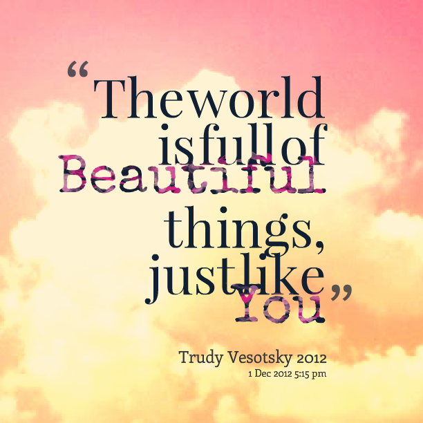 Beautiful Inspirational Quotes: Quotes From Trudy Symeonakis Vesotsky: The World Is Full