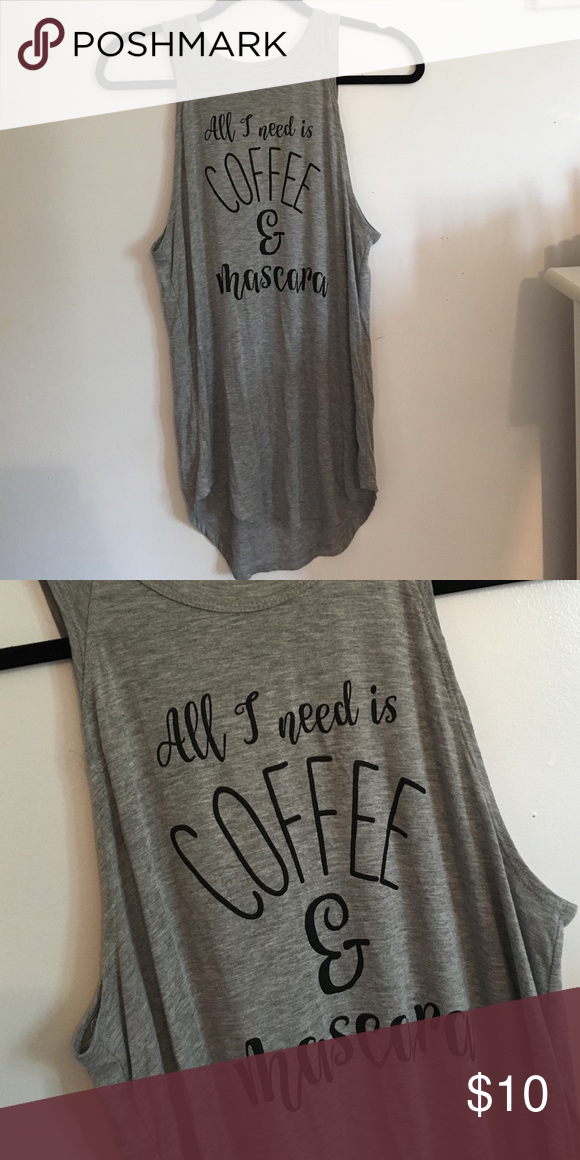 Graphic Tank Adorable grey tank with graphic.                           Saying: All I need is coffee & mascara                   Slightly high low                                                       95% Rayon 5% Spandex                                         Worn once Loyal Army Tops Tank Tops