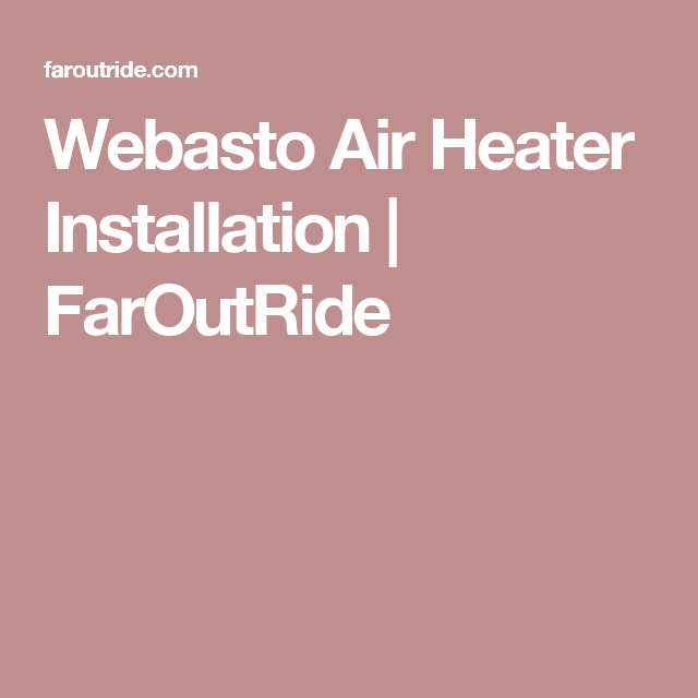 This Is How We Installed Our Webasto Air Top 2000 STC Gasoline Heater In Ford Transit Camper Van Conversion