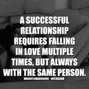 A Successful Relationship Requires Falling In Love Multiple Times But Always With The Same Person Relationship Quotes Romantic Memes Love Quotes For Her